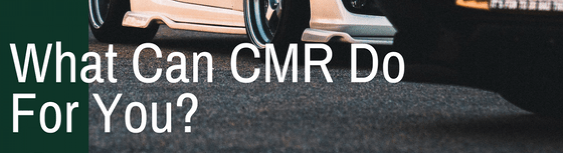 What Can CMR Do For You?
